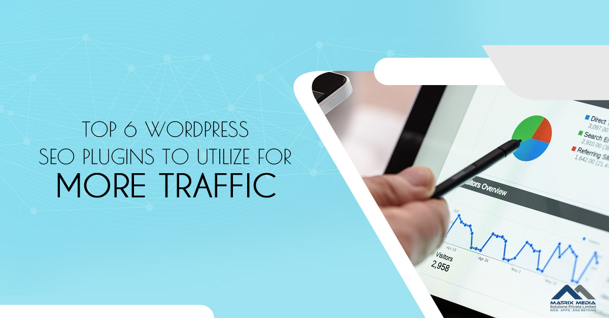 Top 6 WordPress SEO Plugins to Utilize for More Traffic