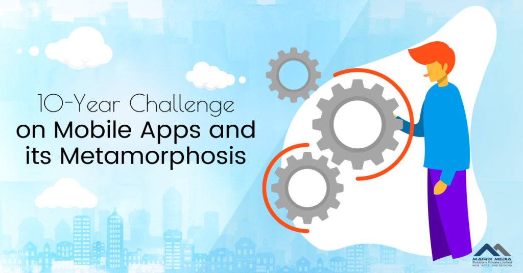 10-Year Challenge on Mobile Apps and its Metamorphosis