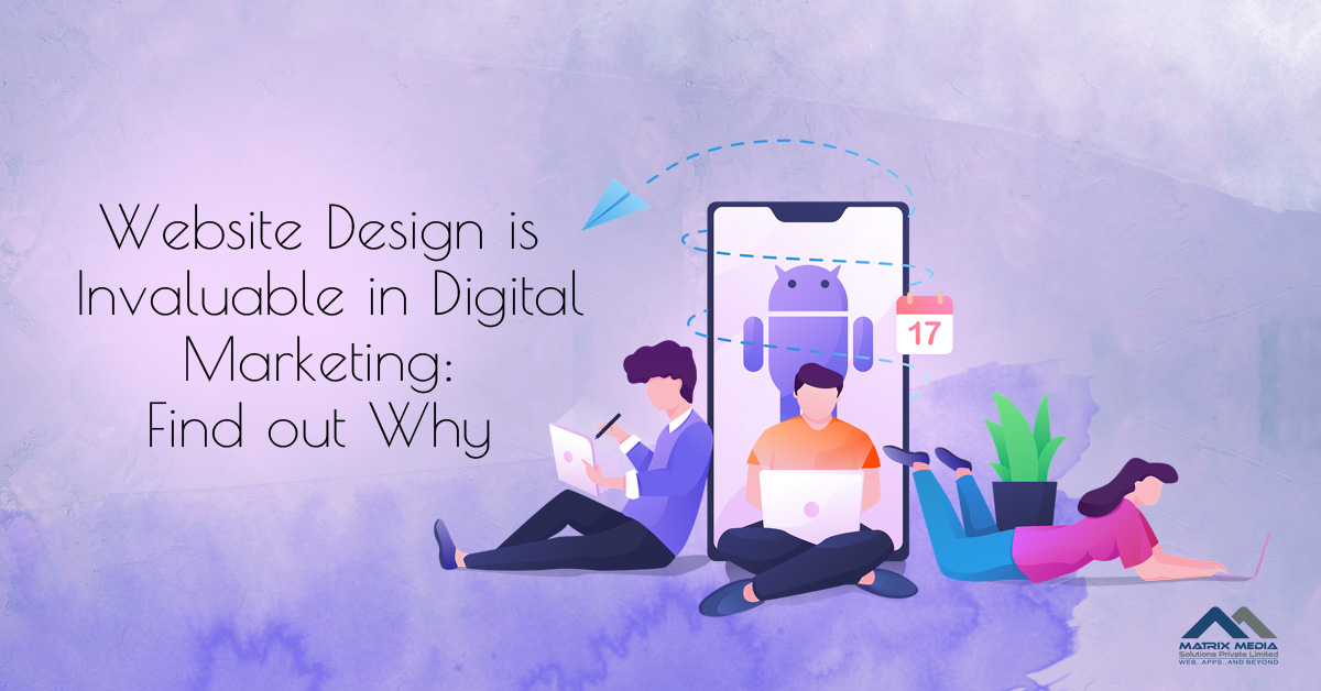 Website Design is Invaluable in Digital Marketing: Find out Why