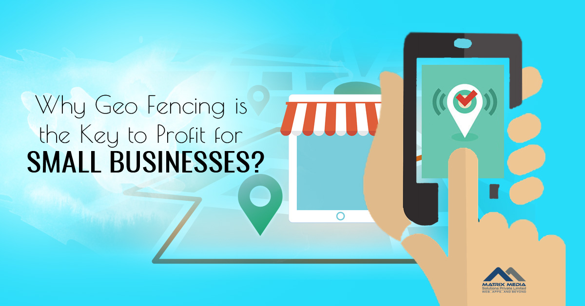 Why Geo Fencing is the Key to Profit for Small Businesses?
