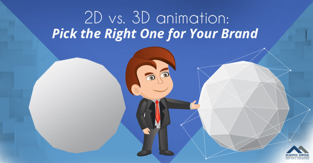 2D vs. 3D animation: Pick the Right One for Your Brand