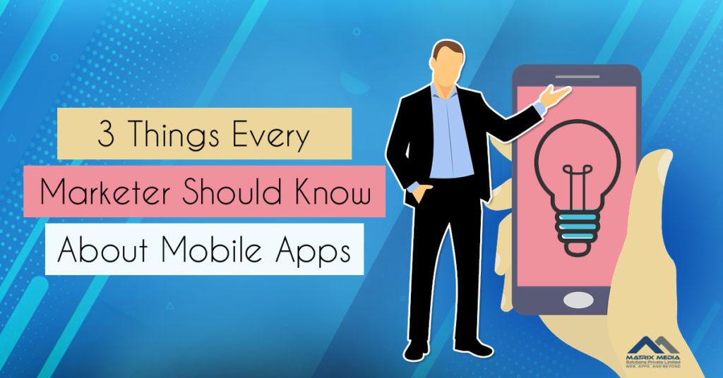 3 Things Every Marketer Should Know About Mobile Apps3 Things Every Marketer Should Know About Mobile Apps