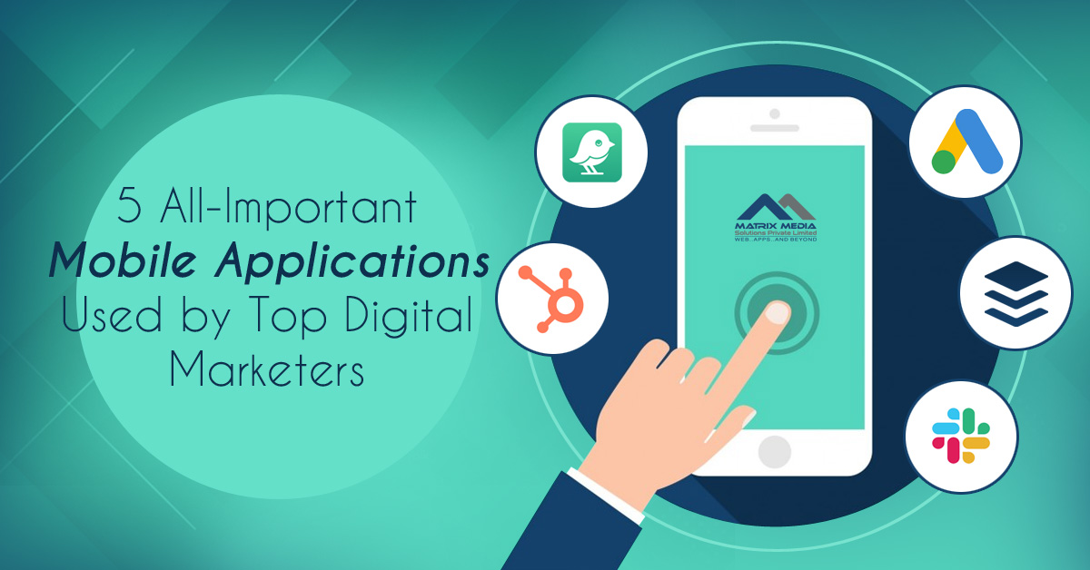5 All-Important Mobile Applications Used by Top Digital Marketers