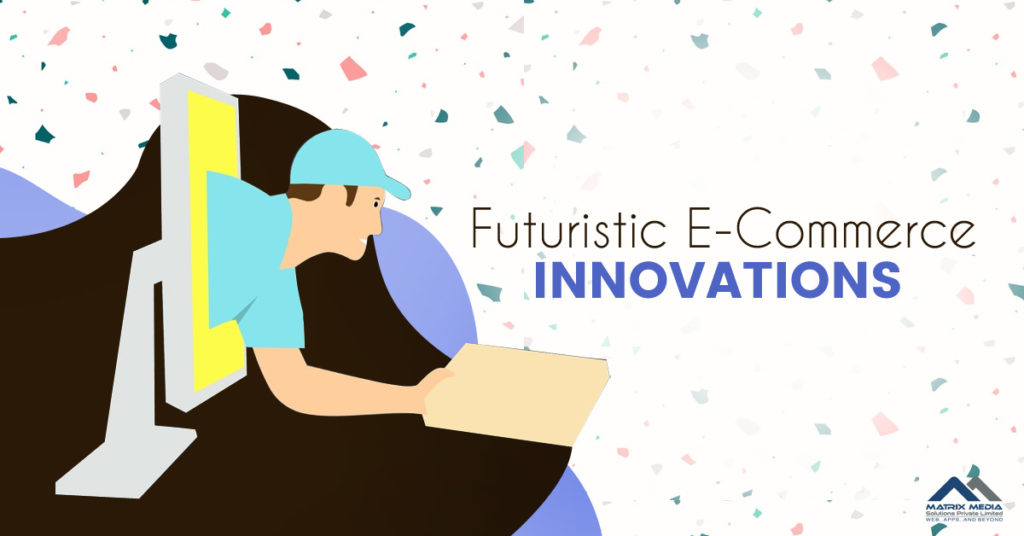 Futuristic E-Commerce Innovations to Make Way for