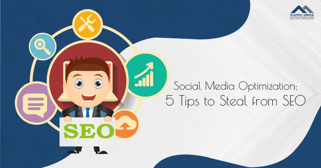 Social Media Optimization: 5 Tips to Steal from SEO