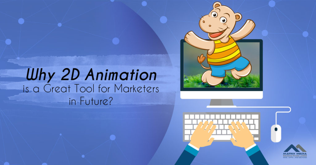 Why 2D Animation is a Great Tool for Marketers in Future?