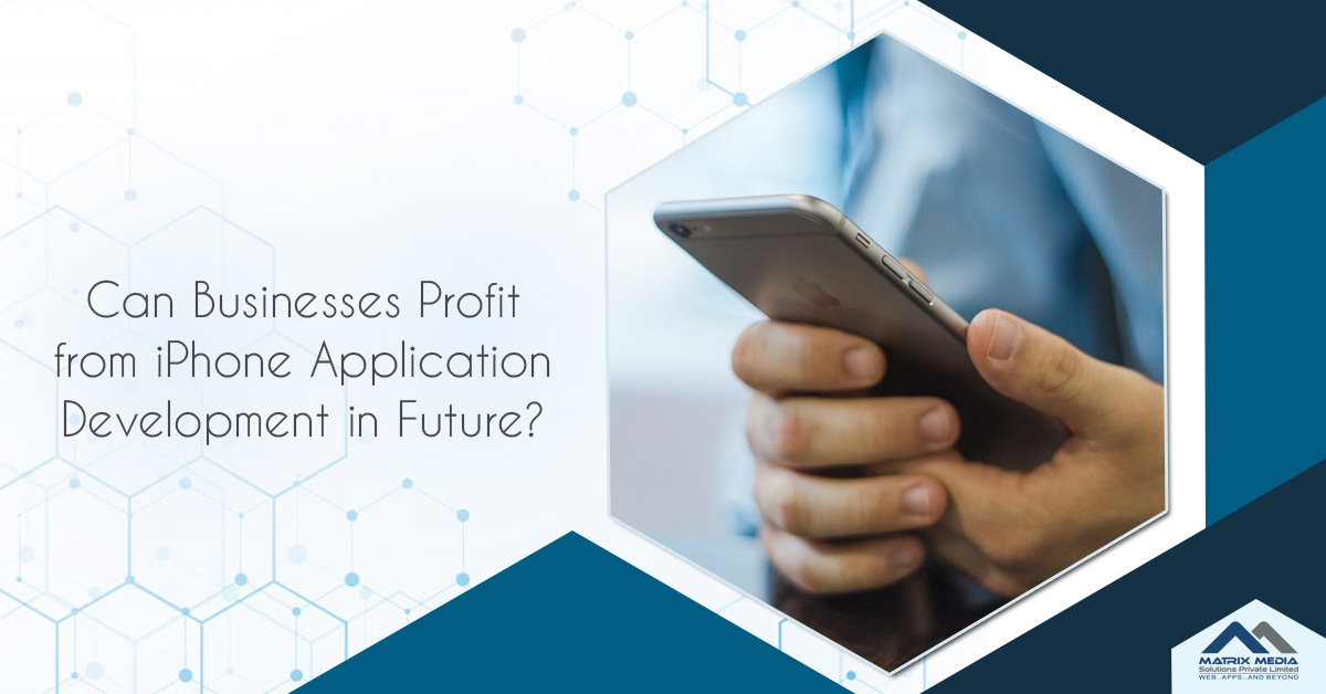 Can Businesses Profit from iPhone Application Development in Future?