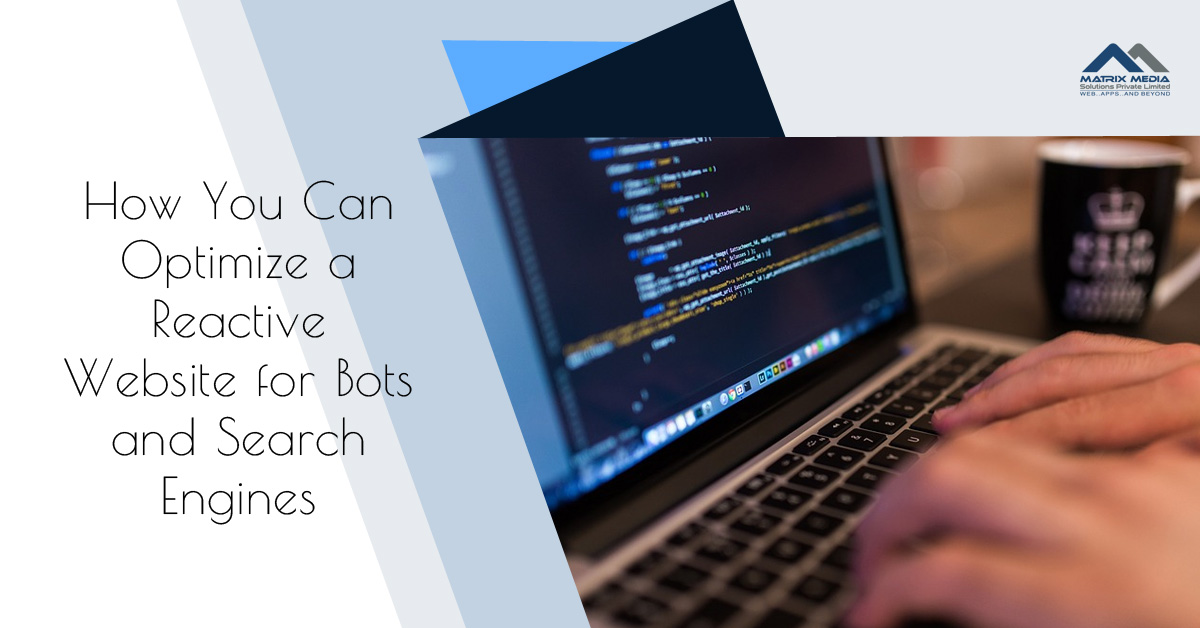 How You Can Optimize a Reactive Website for Bots and Search Engines