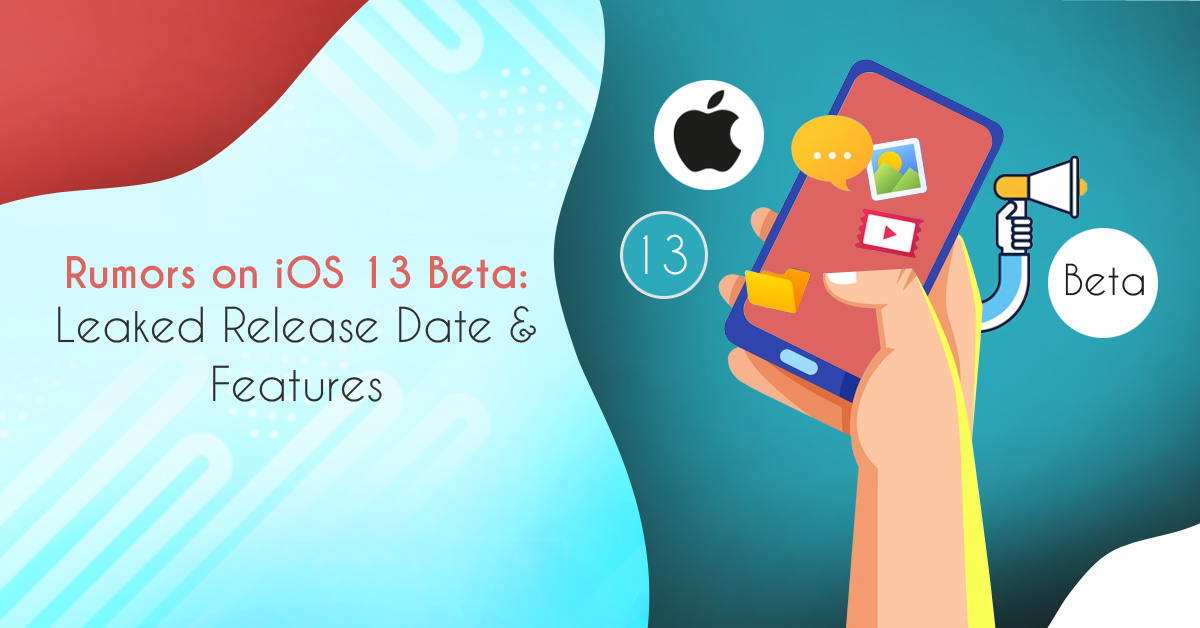 Rumors on iOS 13 Beta: Leaked Release Date & Features