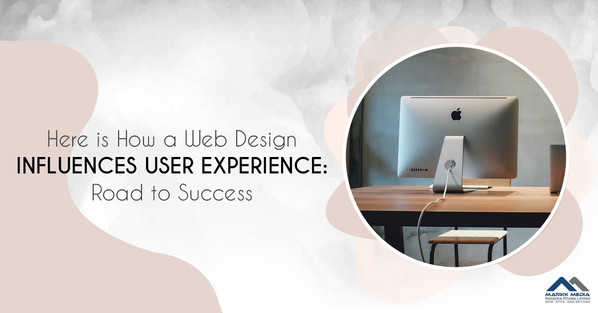 Here is How a Web Design Influences User Experience: Road to Success