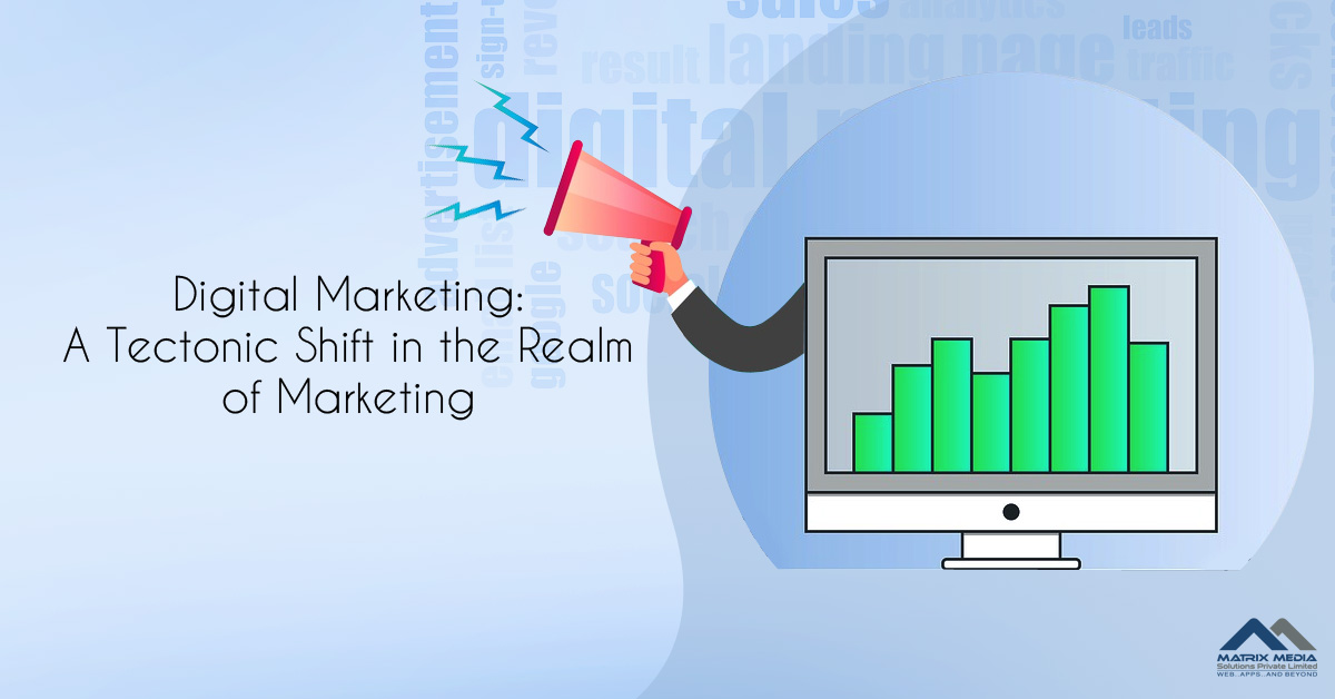 Digital Marketing: A Tectonic Shift in the Realm of Marketing