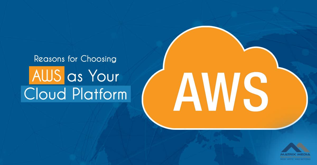 Reasons for Choosing AWS as Your Cloud Platform