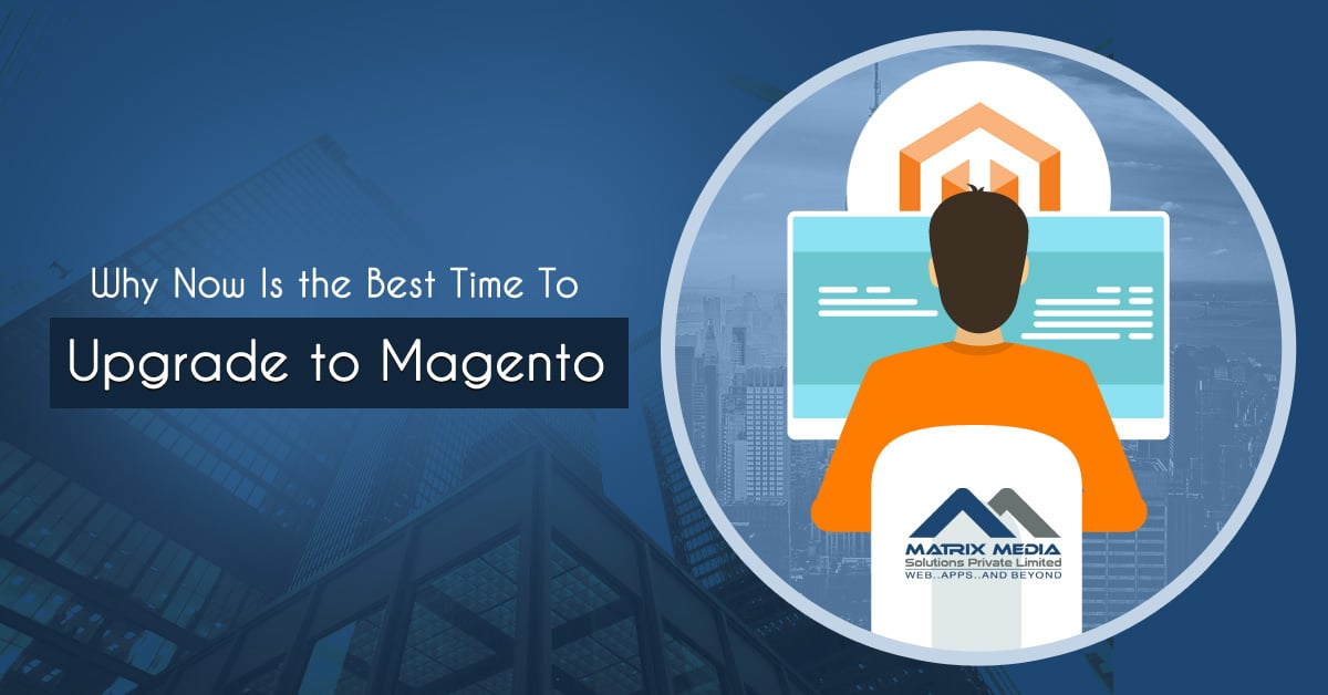 Why Now Is the Best Time to Upgrade to Magento 2