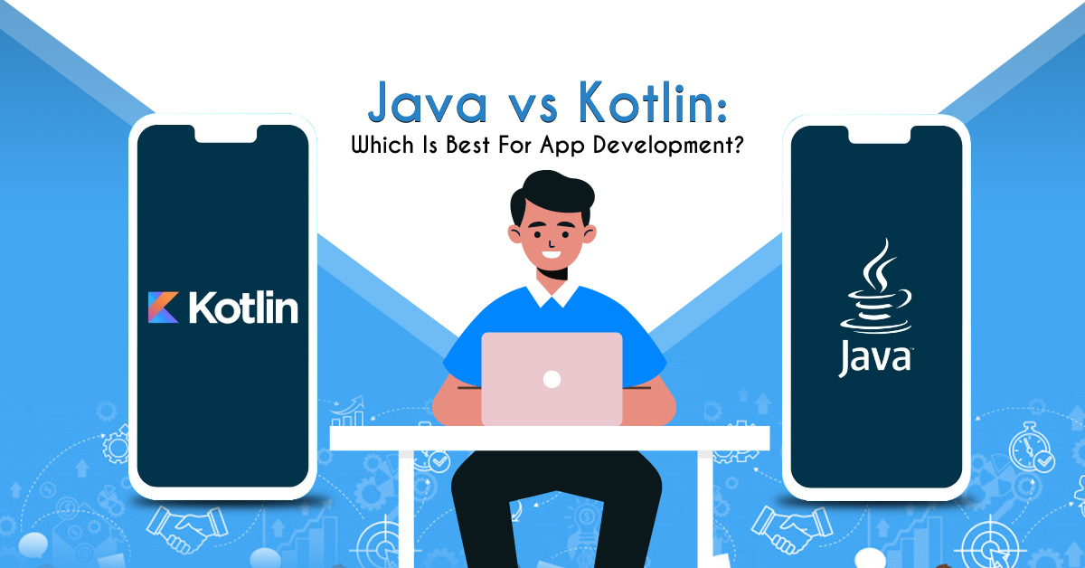 Java vs Kotlin: Which Is Better for Android App Development?