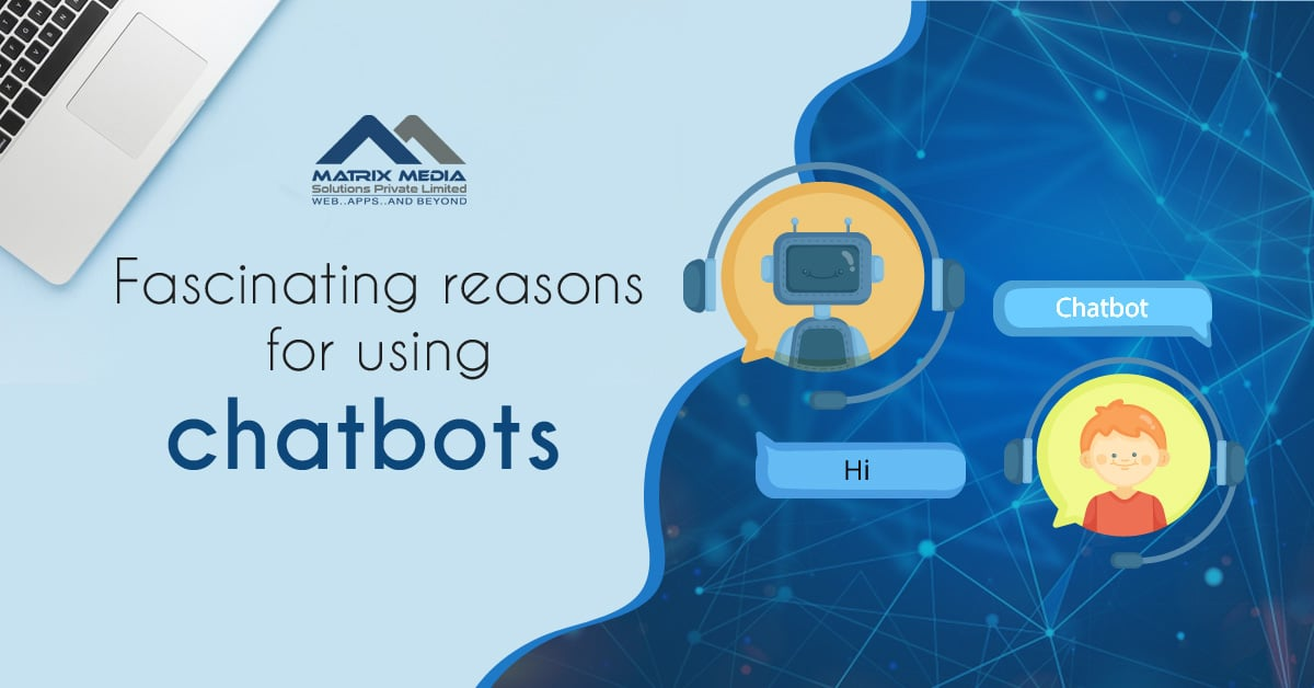 Fascinating Reasons for Using Chatbots