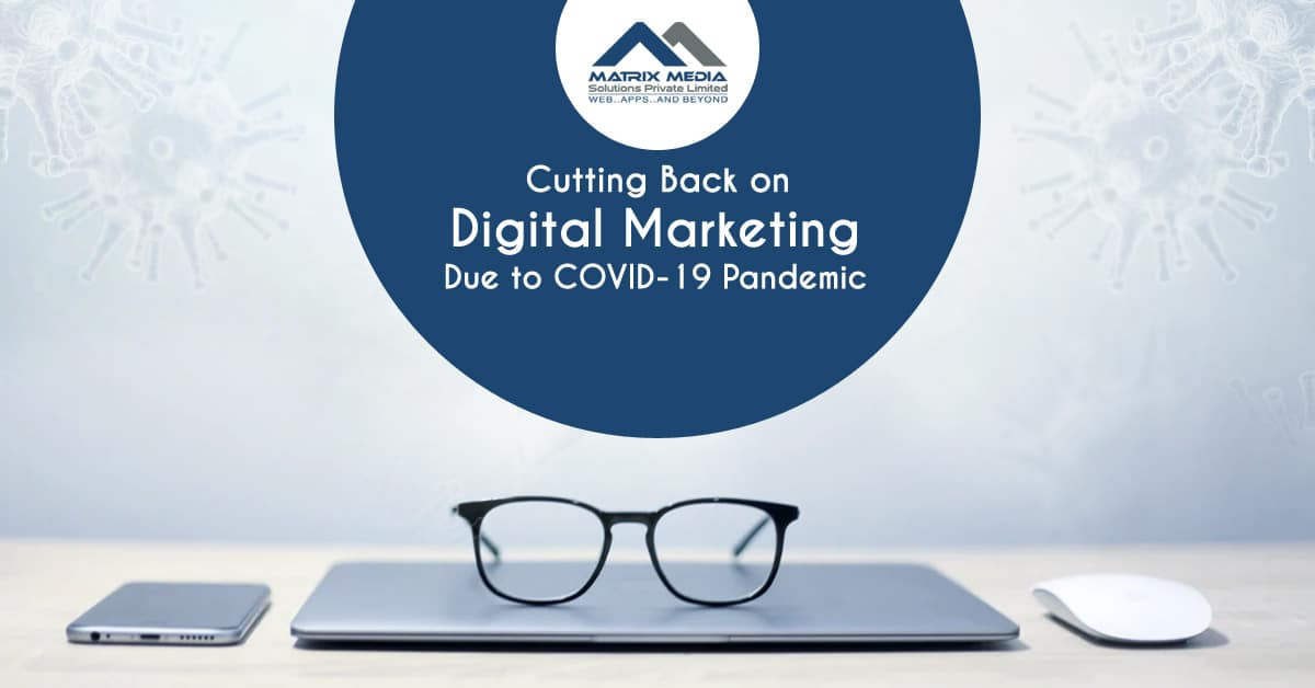 Cutting Back on Digital Marketing Due to COVID-19 Pandemic? Read This First.