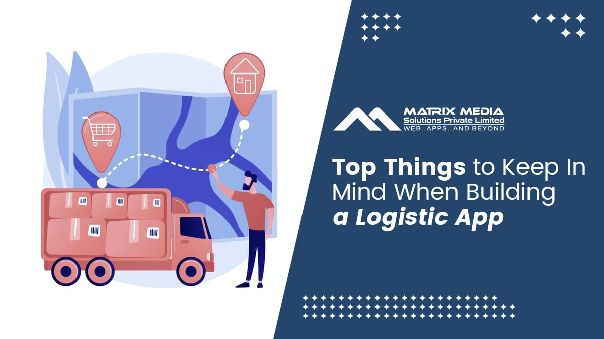 Top Things to Keep In Mind When Building a Logistic App